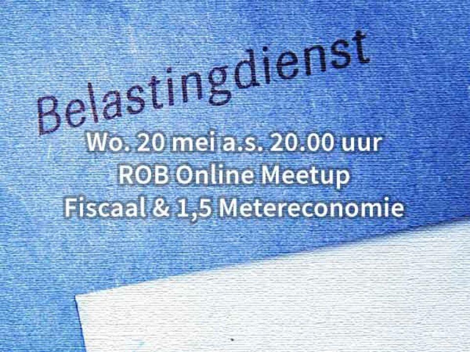 Wo. 20 mei a.s. 20.00 uur – ROB Online Meetup Fiscaal & 1,5 Metereconomie