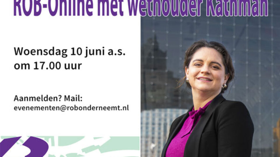 Wo. 10 juni a.s. 17.00 uur – ROB-Online met wethouder Kathman: doe mee!