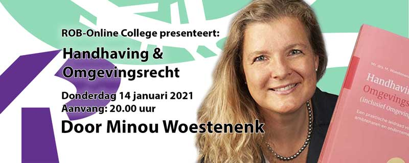 Do. 14 januari a.s.: ROB-Online college: Handhaving & omgevingsrecht – Minou Woestenenk