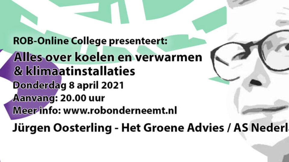 Do. 8 april a.s. Jurgen Oosterling over koelen en verwarmen & klimaatinstallaties (ROB-Online College)